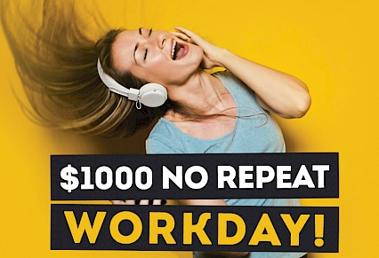 $1000 No Repeat Workday